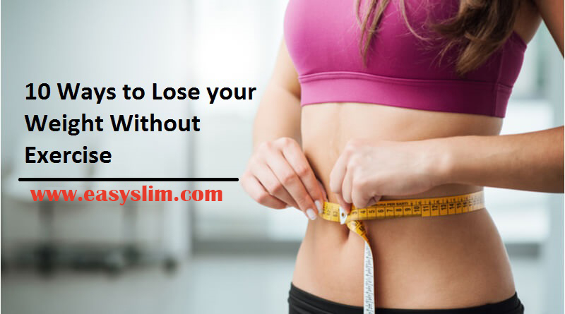 Top 10 Ways to lose Weight without exercise or diet